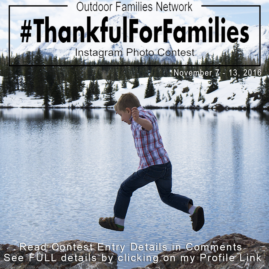 Enter to win the 3rd Annual #OutdoorFamilies Network #ThankfulForFamilies Instagram Photo Contest & Giveaway!